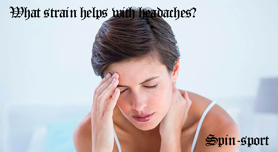 What strain helps with headaches?