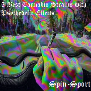 5 Best Cannabis Strains with Psychedelic Effects